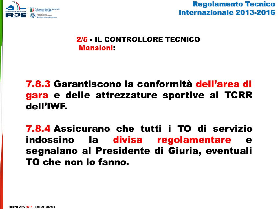 7.8.5Prima dell'inizio della gara, ispezionano l'abbigliamento degli Atleti, ove necessario, fanno rispettare il TCRR dell'IWF in vigore.