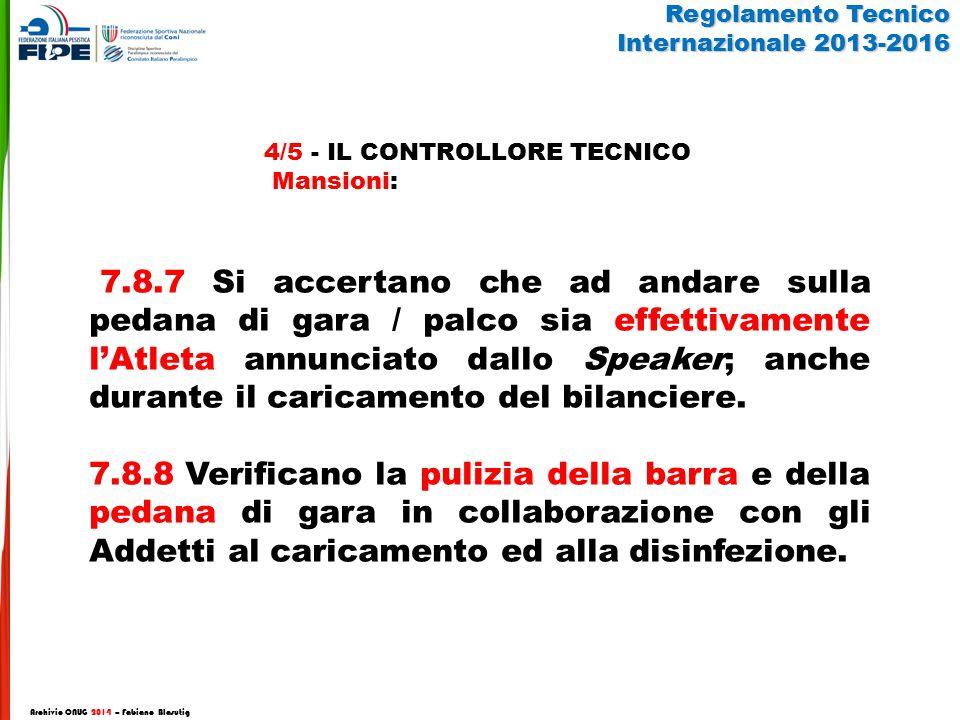 7.8.7 Si accertano che ad andare sulla pedana di gara / palco sia effettivamente l'Atleta annunciato dallo Speaker; anche durante il caricamento del bilanciere.