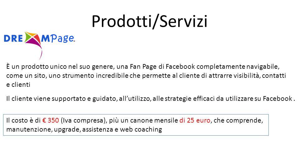 Prodotti/Servizi È un prodotto unico nel suo genere, una Fan Page di Facebook completamente navigabile, come un sito, uno strumento incredibile che permette al cliente di attrarre visibilità, contatti e clienti Il cliente viene supportato e guidato, all'utilizzo, alle strategie efficaci da utilizzare su Facebook.
