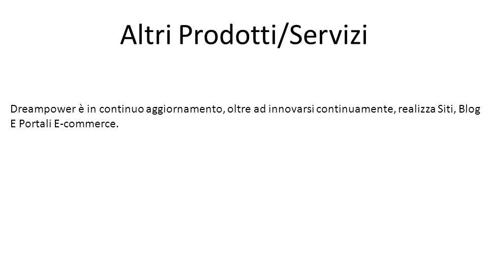Altri Prodotti/Servizi Dreampower è in continuo aggiornamento, oltre ad innovarsi continuamente, realizza Siti, Blog E Portali E-commerce.