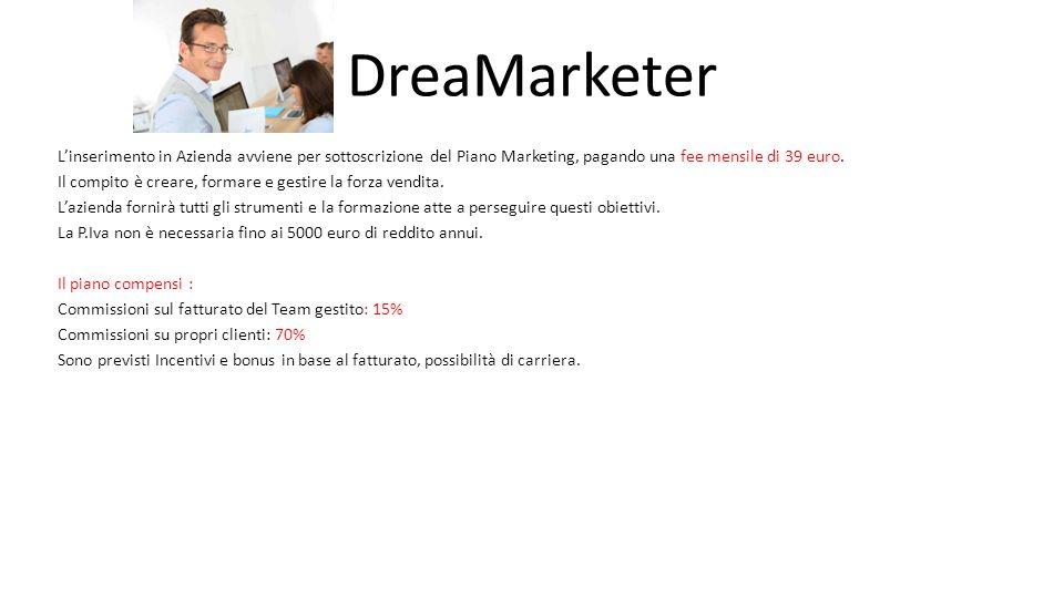 DreaMarketer L'inserimento in Azienda avviene per sottoscrizione del Piano Marketing, pagando una fee mensile di 39 euro.