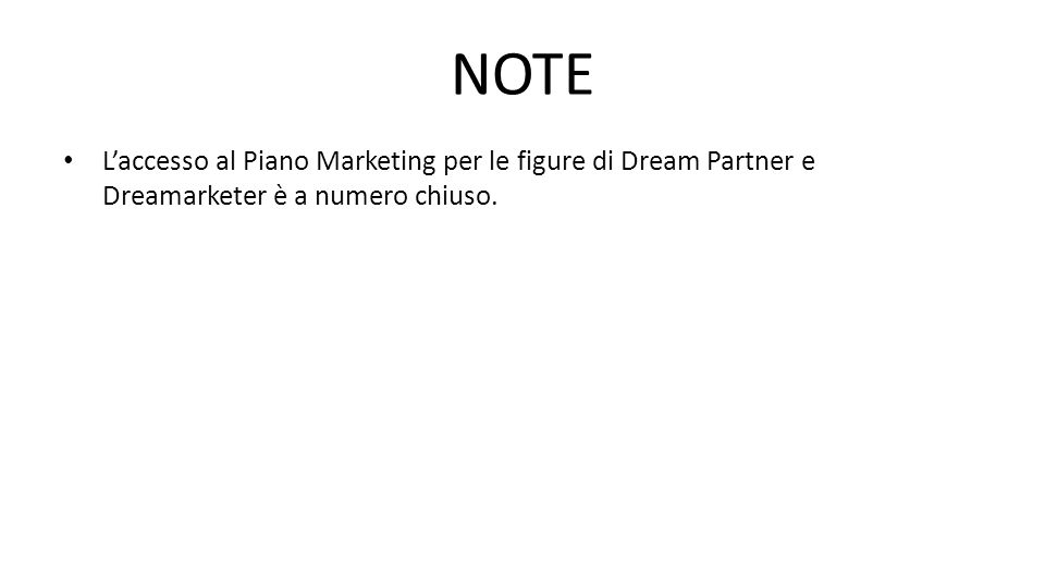 NOTE L'accesso al Piano Marketing per le figure di Dream Partner e Dreamarketer è a numero chiuso.