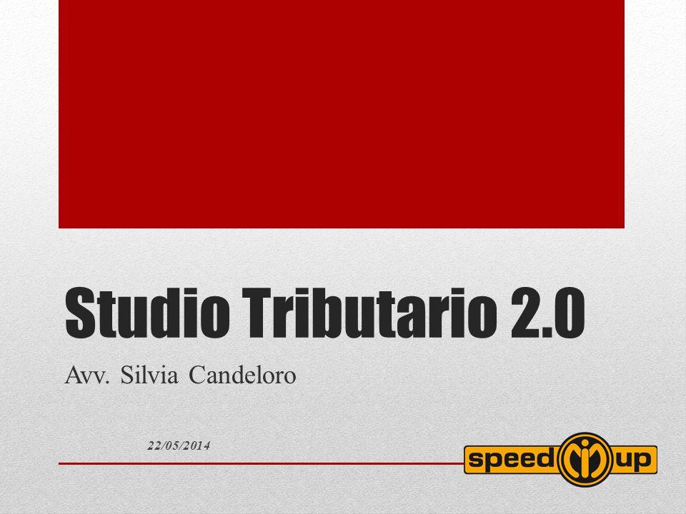 Studio Tributario 2.0 Avv. Silvia Candeloro 22/05/2014