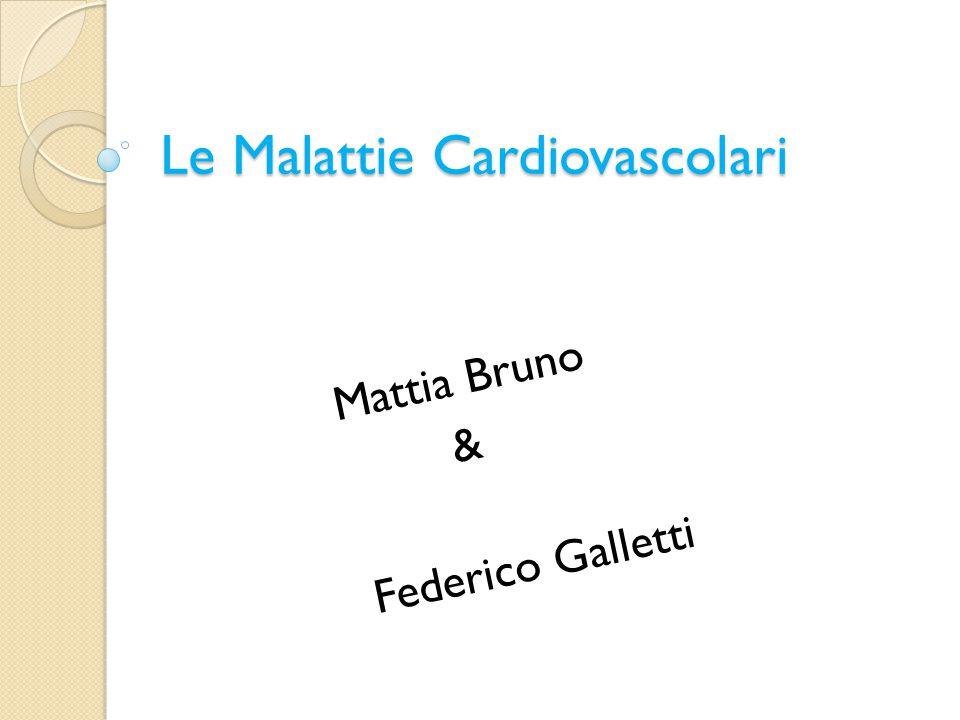 Le Malattie Cardiovascolari Mattia Bruno & Federico Galletti