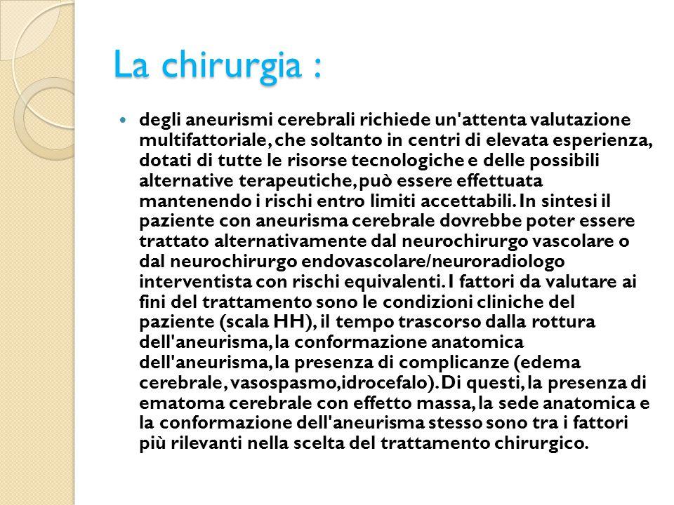 La chirurgia : degli aneurismi cerebrali richiede un'attenta valutazione multifattoriale, che soltanto in centri di elevata esperienza, dotati di tutt