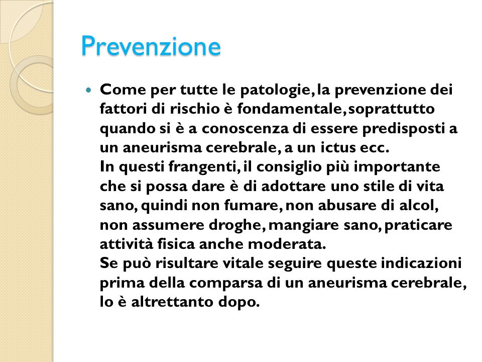 Prevenzione Come per tutte le patologie, la prevenzione dei fattori di rischio è fondamentale, soprattutto quando si è a conoscenza di essere predispo