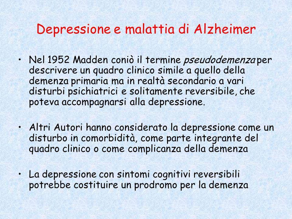 Depressione e malattia di Alzheimer Nel 1952 Madden coniò il termine pseudodemenza per descrivere un quadro clinico simile a quello della demenza primaria ma in realtà secondario a vari disturbi psichiatrici e solitamente reversibile, che poteva accompagnarsi alla depressione.