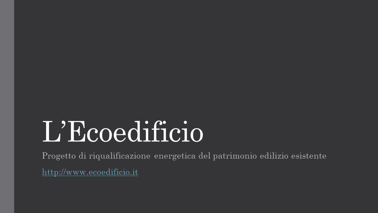 L'Ecoedificio Progetto di riqualificazione energetica del patrimonio edilizio esistente http://www.ecoedificio.it