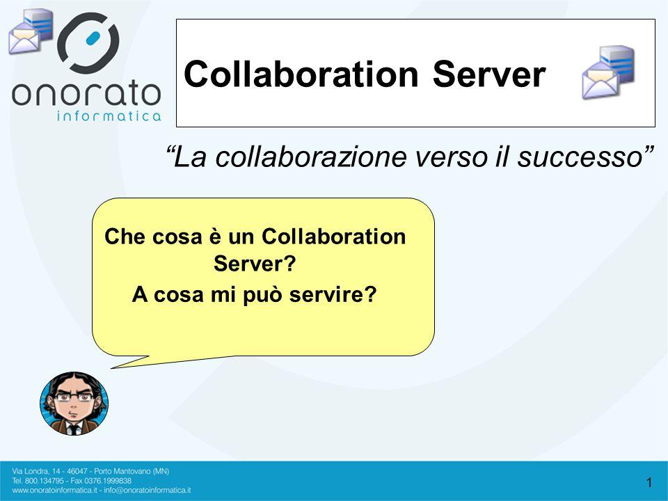 2 Collaboration server Un Collaboration server è un insieme di Hardware e software tali da permettere lo scambio di informazioni e la condivisione di dati tra gli utenti appartenenti ad un progetto o ad un gruppo o reparto di un'azienda.