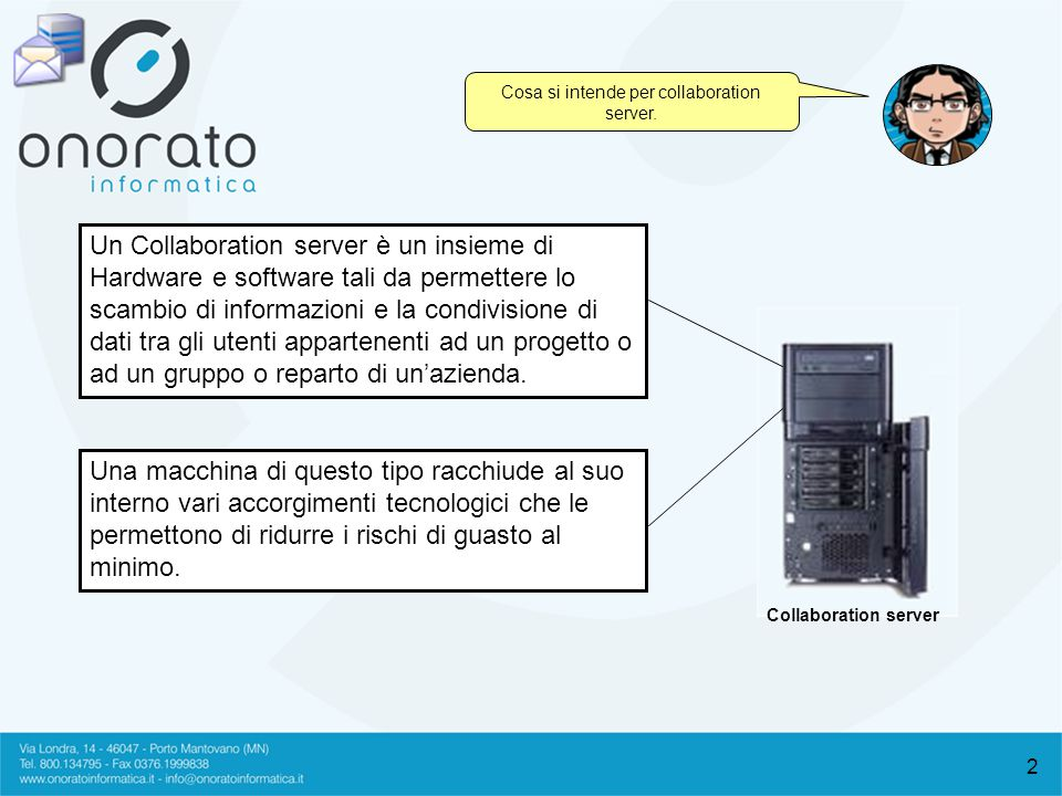 2 Collaboration server Un Collaboration server è un insieme di Hardware e software tali da permettere lo scambio di informazioni e la condivisione di