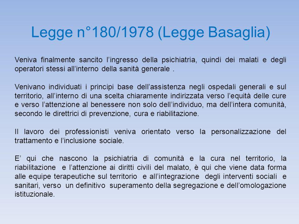 Legge n°180/1978 (Legge Basaglia) Veniva finalmente sancito l'ingresso della psichiatria, quindi dei malati e degli operatori stessi all'interno della sanità generale.