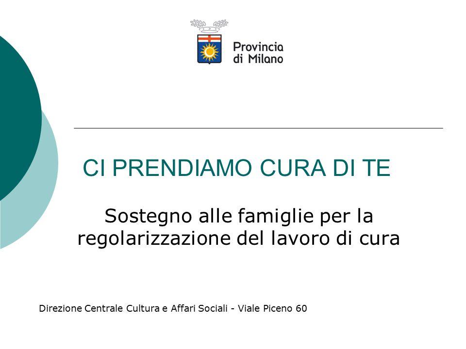 CI PRENDIAMO CURA DI TE Sostegno alle famiglie per la regolarizzazione del lavoro di cura Direzione Centrale Cultura e Affari Sociali - Viale Piceno 60