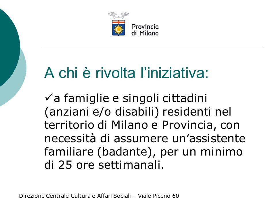 A chi è rivolta l'iniziativa: a famiglie e singoli cittadini (anziani e/o disabili) residenti nel territorio di Milano e Provincia, con necessità di assumere un'assistente familiare (badante), per un minimo di 25 ore settimanali.