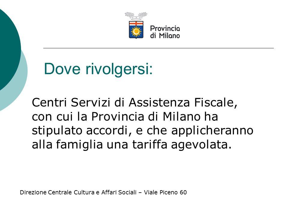 Dove rivolgersi: Centri Servizi di Assistenza Fiscale, con cui la Provincia di Milano ha stipulato accordi, e che applicheranno alla famiglia una tariffa agevolata.