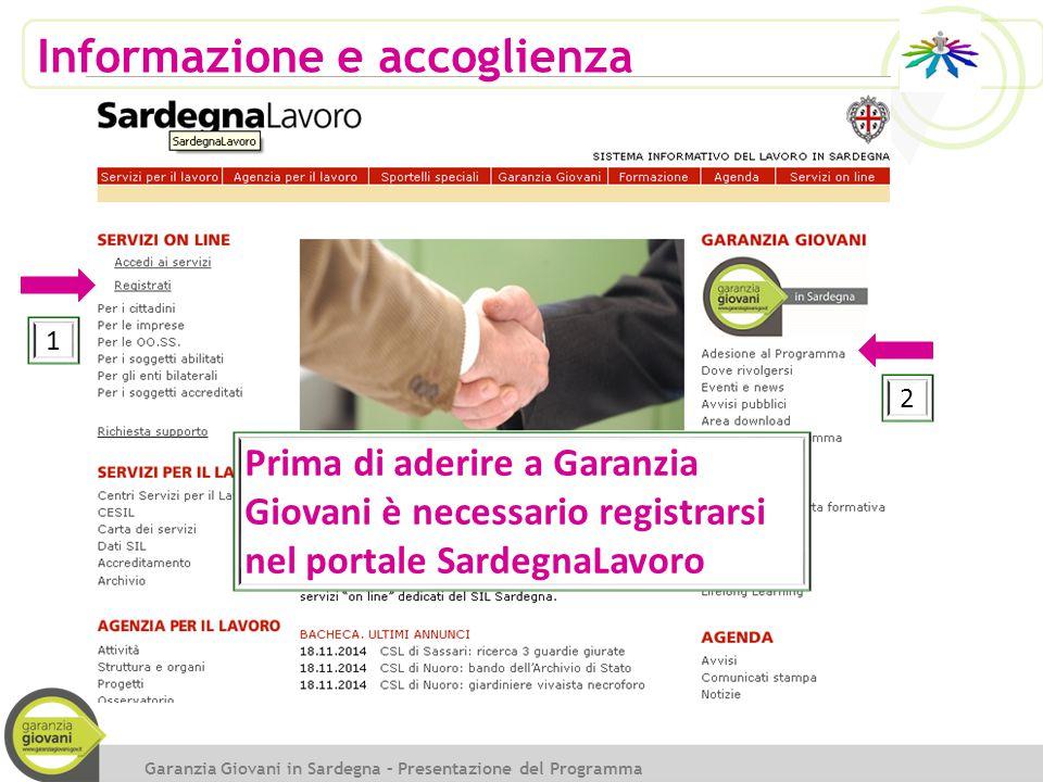 Informazione e accoglienza Garanzia Giovani in Sardegna – Presentazione del Programma Prima di aderire a Garanzia Giovani è necessario registrarsi nel