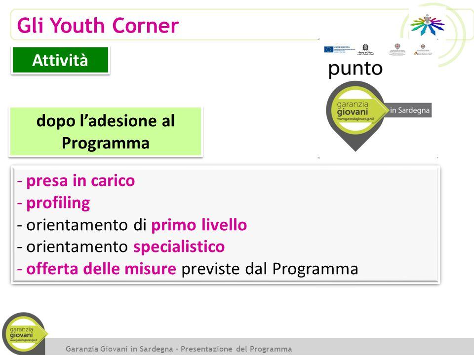 Gli Youth Corner Attività Garanzia Giovani in Sardegna – Presentazione del Programma -presa in carico -profiling -orientamento di primo livello -orien