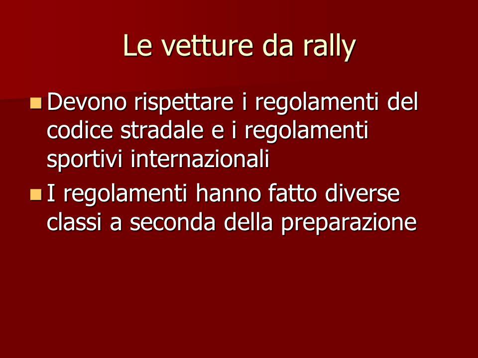 Le vetture da rally Devono rispettare i regolamenti del codice stradale e i regolamenti sportivi internazionali Devono rispettare i regolamenti del co
