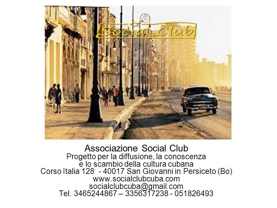 Associazione Social Club Progetto per la diffusione, la conoscenza e lo scambio della cultura cubana Corso Italia 128 - 40017 San Giovanni in Persiceto (Bo) www.socialclubcuba.com socialclubcuba@gmail.com Tel.