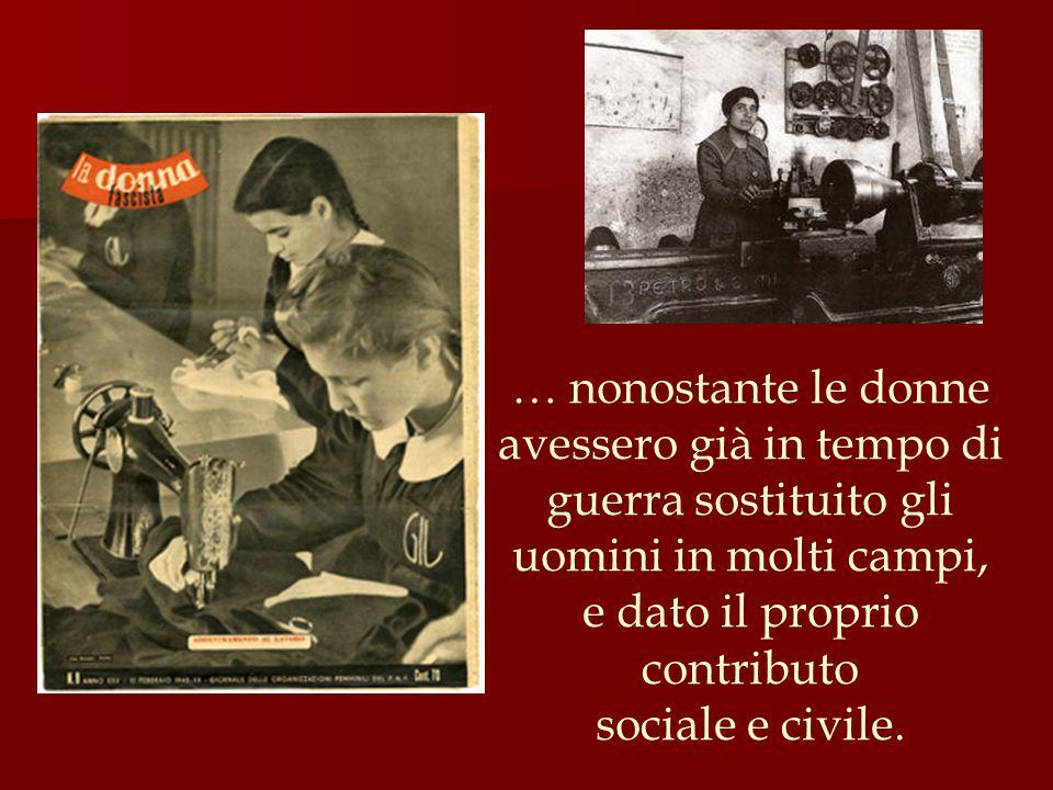 … nonostante le donne avessero già in tempo di guerra sostituito gli uomini in molti campi, e dato il proprio contributo sociale e civile.