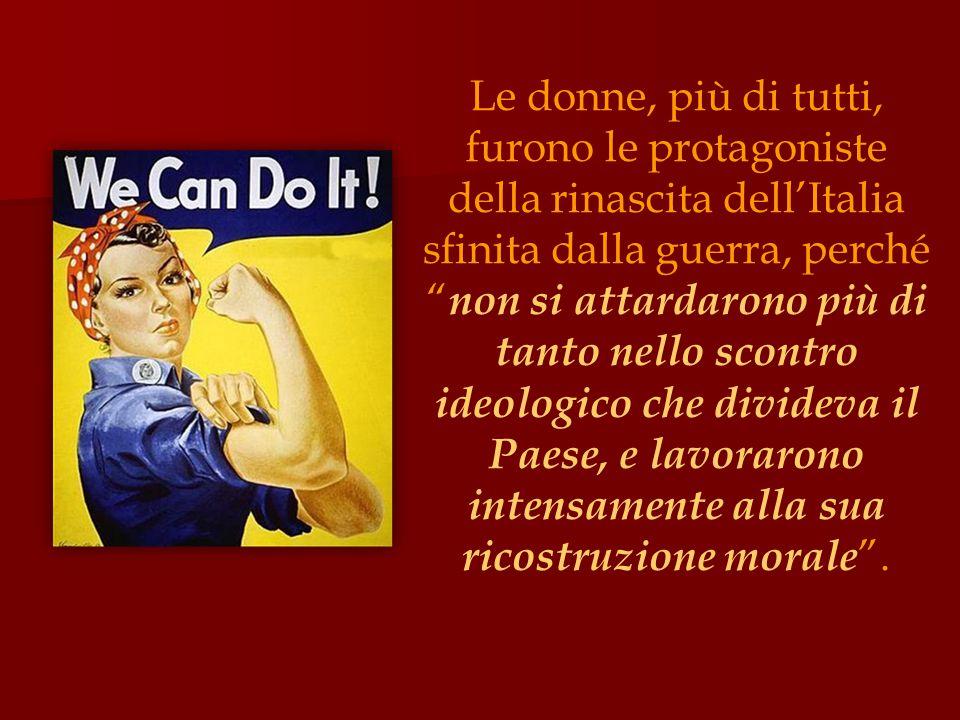 """Le donne, più di tutti, furono le protagoniste della rinascita dell'Italia sfinita dalla guerra, perché """" non si attardarono più di tanto nello scontr"""