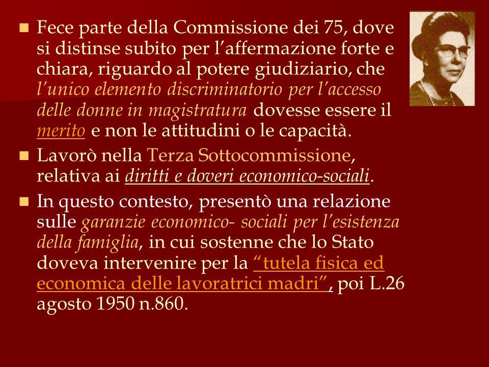 Fece parte della Commissione dei 75, dove si distinse subito per l'affermazione forte e chiara, riguardo al potere giudiziario, che l'unico elemento d