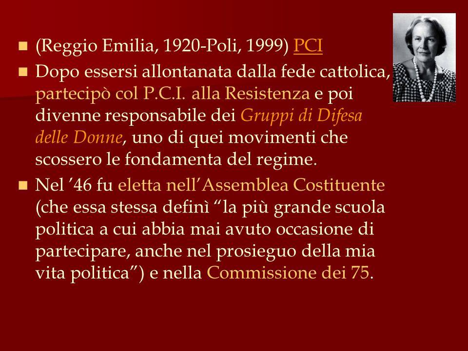 (Reggio Emilia, 1920-Poli, 1999) PCI Dopo essersi allontanata dalla fede cattolica, partecipò col P.C.I. alla Resistenza e poi divenne responsabile de