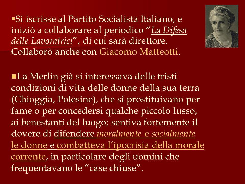 """ Si iscrisse al Partito Socialista Italiano, e iniziò a collaborare al periodico """" La Difesa delle Lavoratrici """", di cui sarà direttore. Collaborò an"""