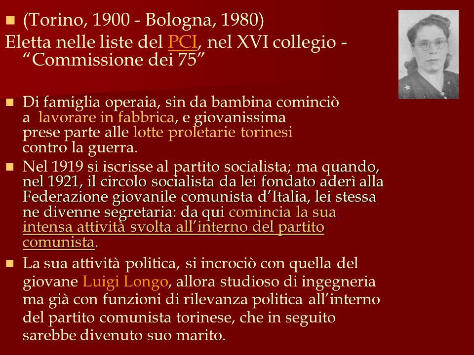 """(Torino, 1900 - Bologna, 1980) Eletta nelle liste del PCI, nel XVI collegio - """"Commissione dei 75"""" Di famiglia operaia, sin da bambina cominciò a lavo"""
