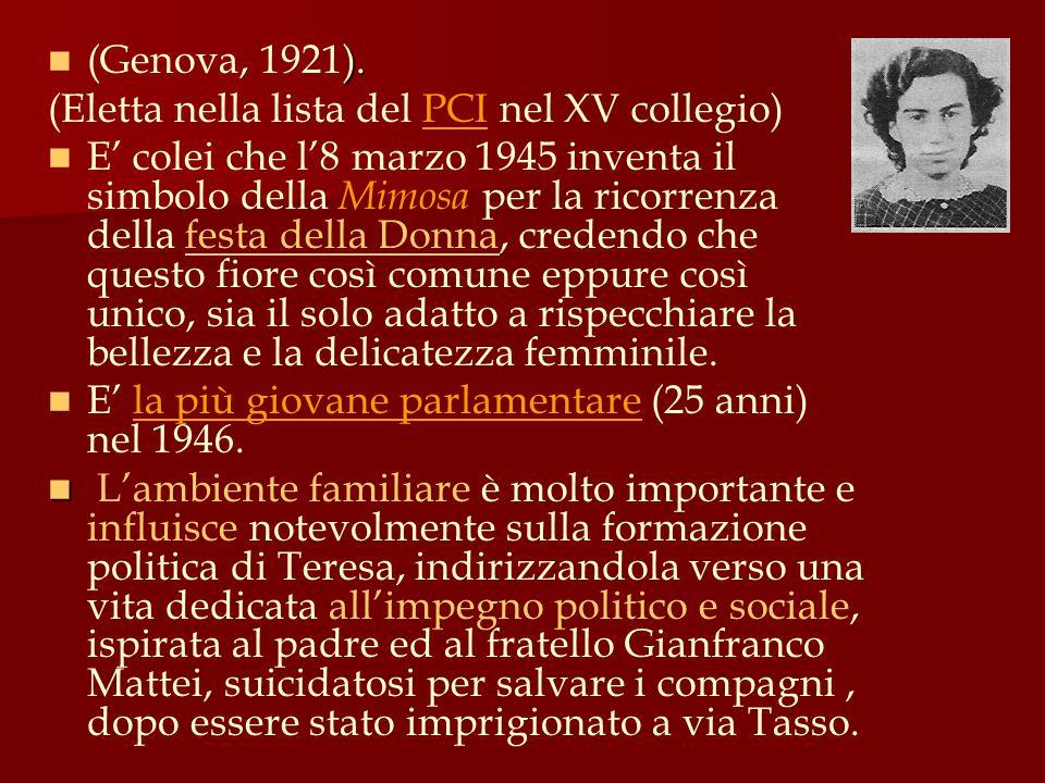 ). (Genova, 1921). (Eletta nella lista del PCI nel XV collegio) E' colei che l'8 marzo 1945 inventa il simbolo della Mimosa per la ricorrenza della fe