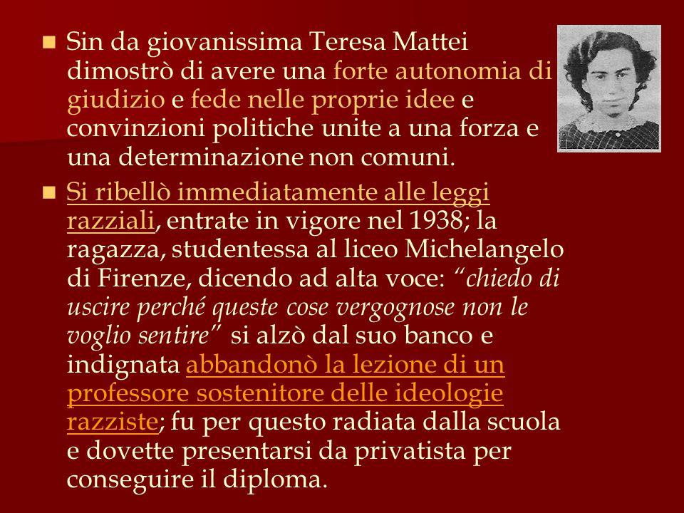 Sin da giovanissima Teresa Mattei dimostrò di avere una forte autonomia di giudizio e fede nelle proprie idee e convinzioni politiche unite a una forz