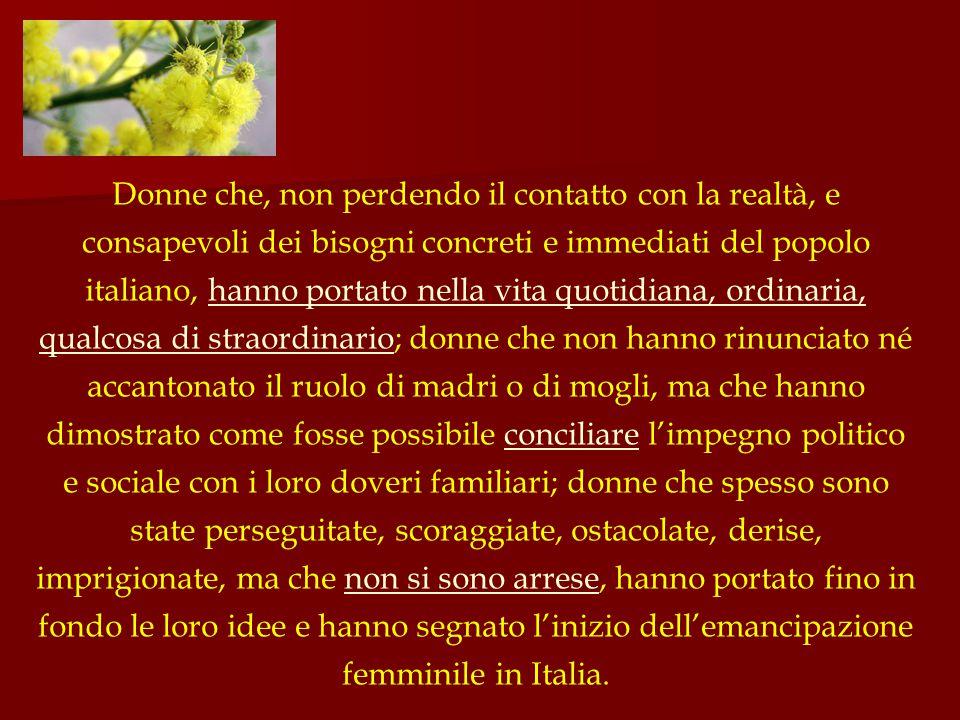 Donne che, non perdendo il contatto con la realtà, e consapevoli dei bisogni concreti e immediati del popolo italiano, hanno portato nella vita quotid