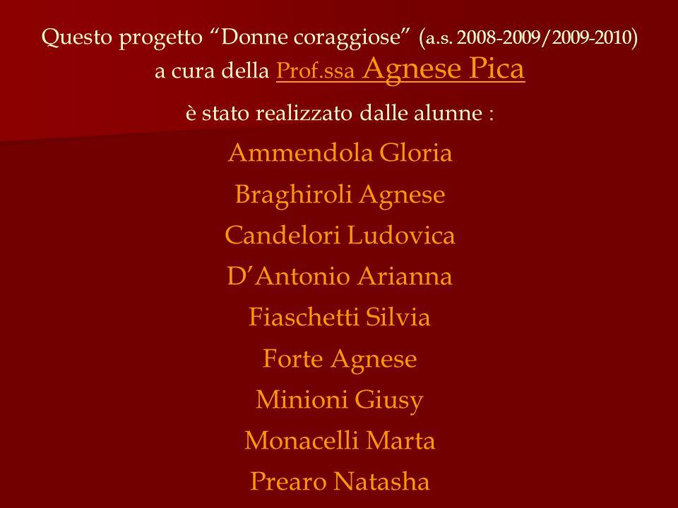 """Questo progetto """"Donne coraggiose"""" ( a.s. 2008-2009/2009-2010 ) a cura della Prof.ssa Agnese Pica è stato realizzato dalle alunne : Ammendola Gloria B"""