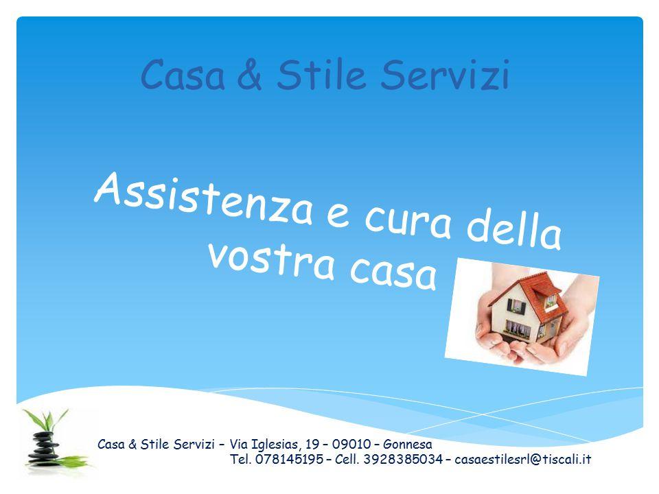 Casa & Stile Servizi Assistenza e cura della vostra casa Casa & Stile Servizi –Via Iglesias, 19 – 09010 – Gonnesa Tel. 078145195 – Cell. 3928385034 –