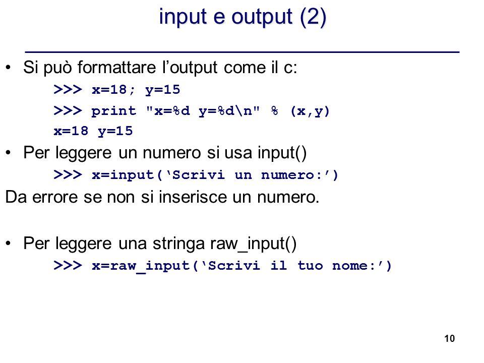 10 input e output (2) Si può formattare l'output come il c: >>> x=18; y=15 >>> print