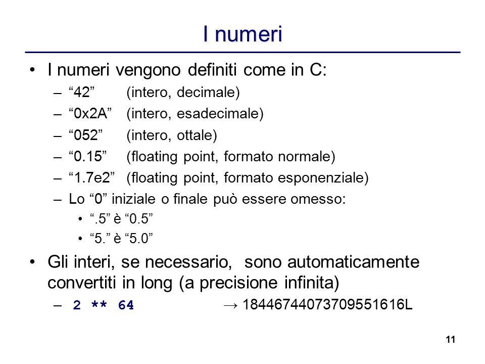 """11 I numeri I numeri vengono definiti come in C: –""""42""""(intero, decimale) –""""0x2A""""(intero, esadecimale) –""""052""""(intero, ottale) –""""0.15""""(floating point, f"""