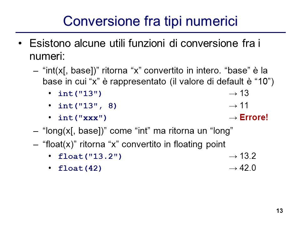 """13 Conversione fra tipi numerici Esistono alcune utili funzioni di conversione fra i numeri: –""""int(x[, base])"""" ritorna """"x"""" convertito in intero. """"base"""