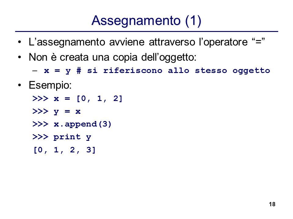 """18 Assegnamento (1) L'assegnamento avviene attraverso l'operatore """"="""" Non è creata una copia dell'oggetto: – x = y# si riferiscono allo stesso oggetto"""