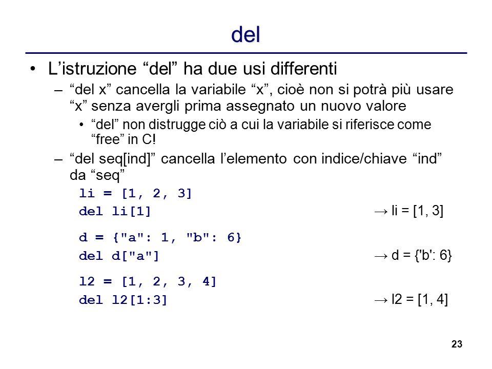 """23 del L'istruzione """"del"""" ha due usi differenti –""""del x"""" cancella la variabile """"x"""", cioè non si potrà più usare """"x"""" senza avergli prima assegnato un n"""
