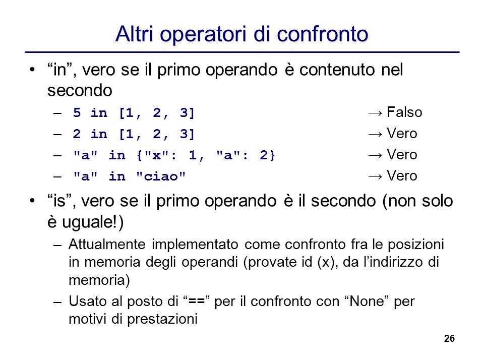 """26 Altri operatori di confronto """"in"""", vero se il primo operando è contenuto nel secondo – 5 in [1, 2, 3] → Falso – 2 in [1, 2, 3] → Vero –"""