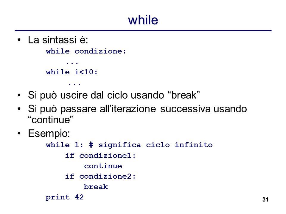 """31 while La sintassi è: while condizione:... while i<10:... Si può uscire dal ciclo usando """"break"""" Si può passare all'iterazione successiva usando """"co"""