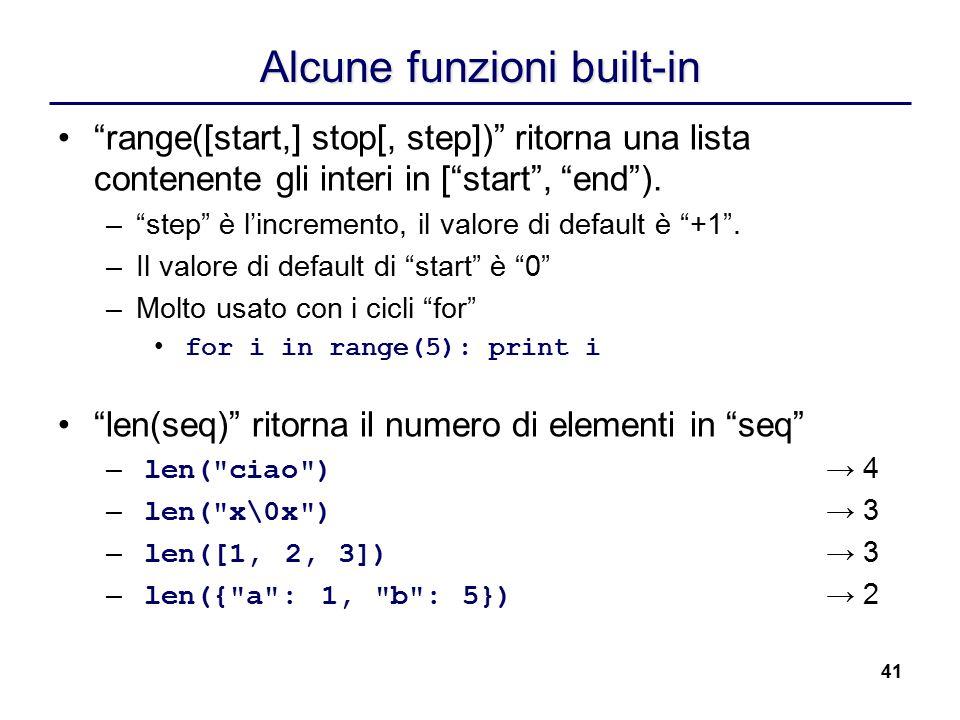 """41 Alcune funzioni built-in """"range([start,] stop[, step])"""" ritorna una lista contenente gli interi in [""""start"""", """"end""""). –""""step"""" è l'incremento, il val"""