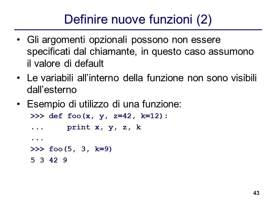 43 Definire nuove funzioni (2) Gli argomenti opzionali possono non essere specificati dal chiamante, in questo caso assumono il valore di default Le v