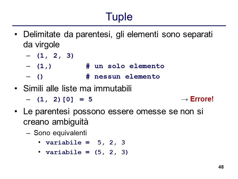 48 Tuple Delimitate da parentesi, gli elementi sono separati da virgole – (1, 2, 3) – (1,)# un solo elemento – ()# nessun elemento Simili alle liste m