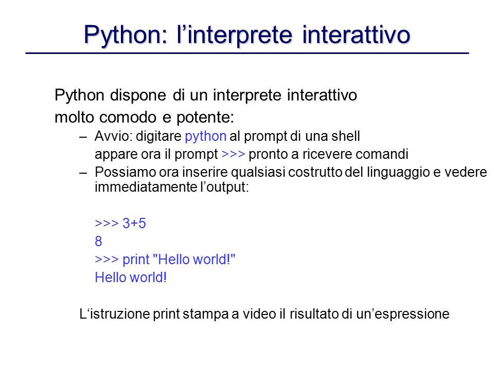 Python: l'interprete interattivo Python dispone di un interprete interattivo molto comodo e potente: –Avvio: digitare python al prompt di una shell ap