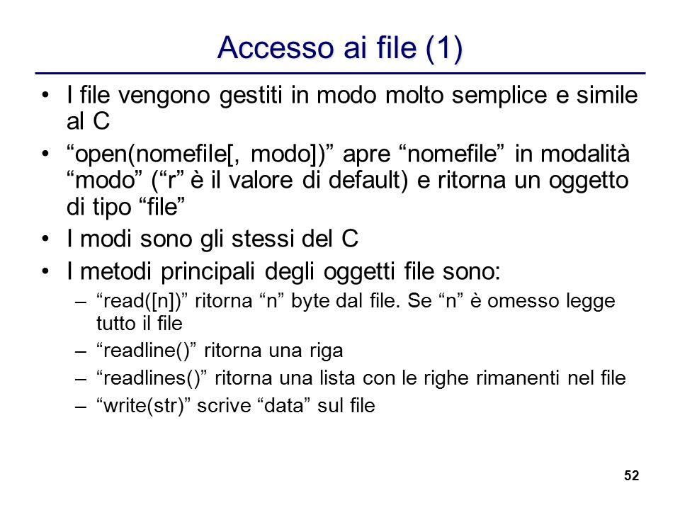 """52 Accesso ai file (1) I file vengono gestiti in modo molto semplice e simile al C """"open(nomefile[, modo])"""" apre """"nomefile"""" in modalità """"modo"""" (""""r"""" è"""