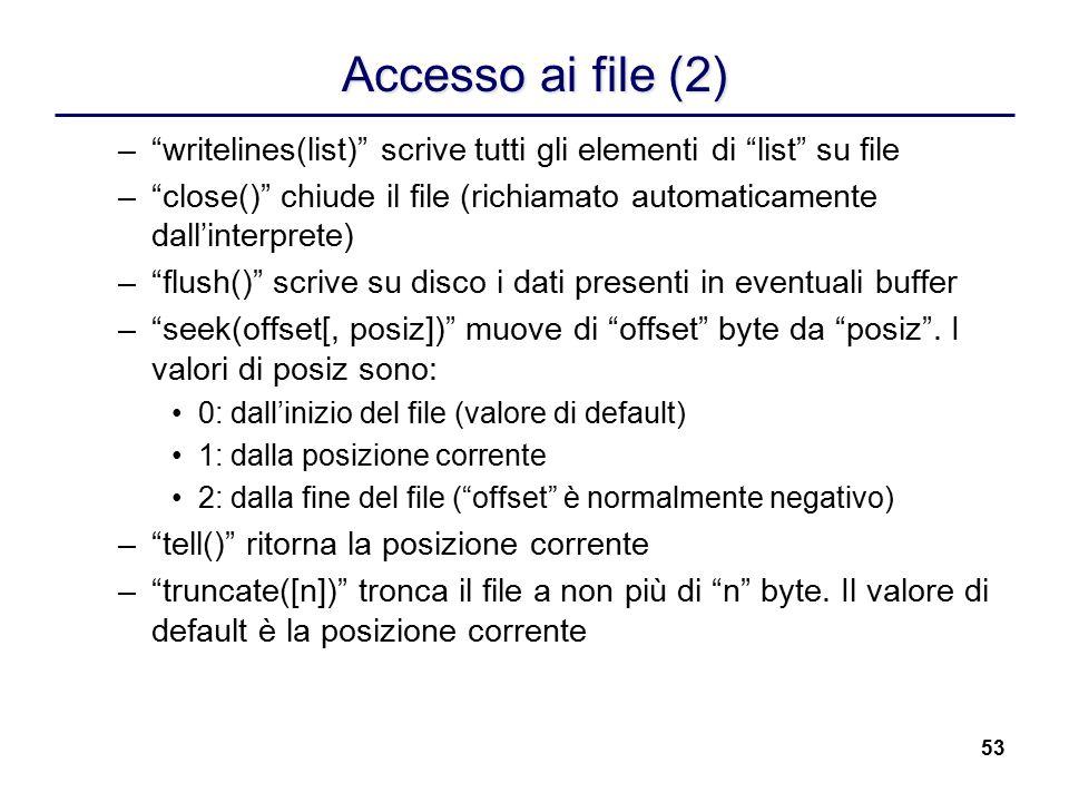 """53 Accesso ai file (2) –""""writelines(list)"""" scrive tutti gli elementi di """"list"""" su file –""""close()"""" chiude il file (richiamato automaticamente dall'inte"""