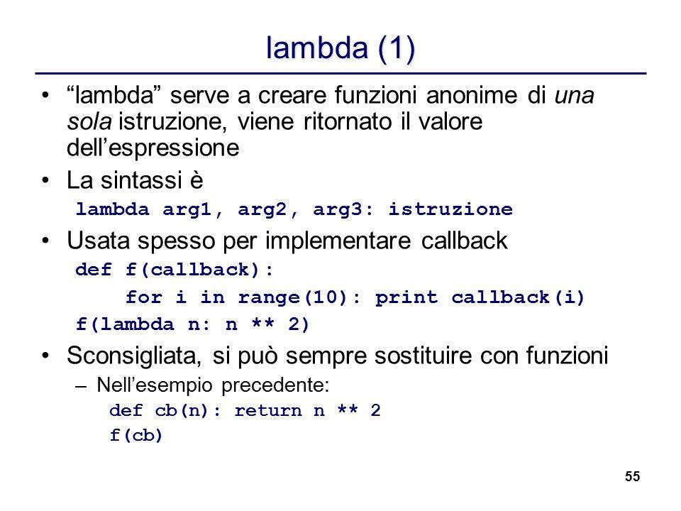"""55 lambda (1) """"lambda"""" serve a creare funzioni anonime di una sola istruzione, viene ritornato il valore dell'espressione La sintassi è lambda arg1, a"""