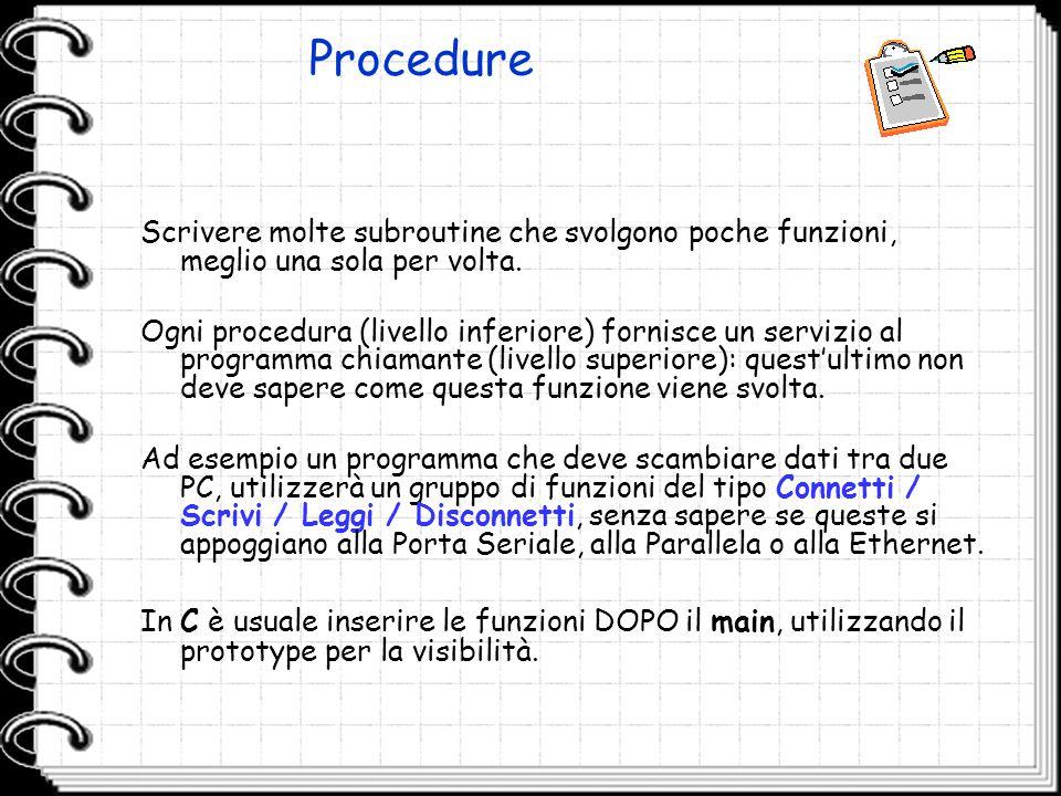 Procedure Scrivere molte subroutine che svolgono poche funzioni, meglio una sola per volta. Ogni procedura (livello inferiore) fornisce un servizio al