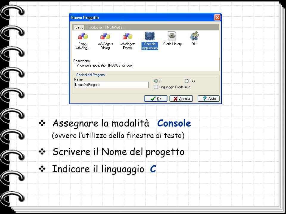  Assegnare la modalità Console (ovvero l'utilizzo della finestra di testo)  Scrivere il Nome del progetto  Indicare il linguaggio C