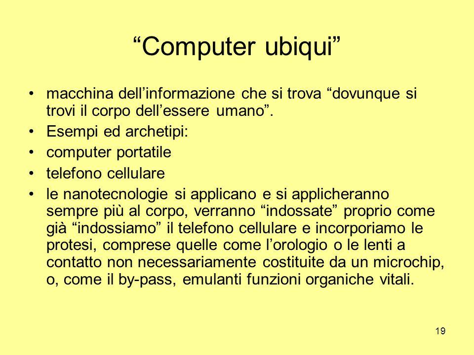 19 Computer ubiqui macchina dell'informazione che si trova dovunque si trovi il corpo dell'essere umano .